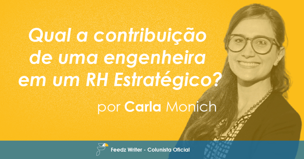[Feedz Writer] Qual a contribuição de uma engenheira em um RH Estratégico? – Por Carla Monich