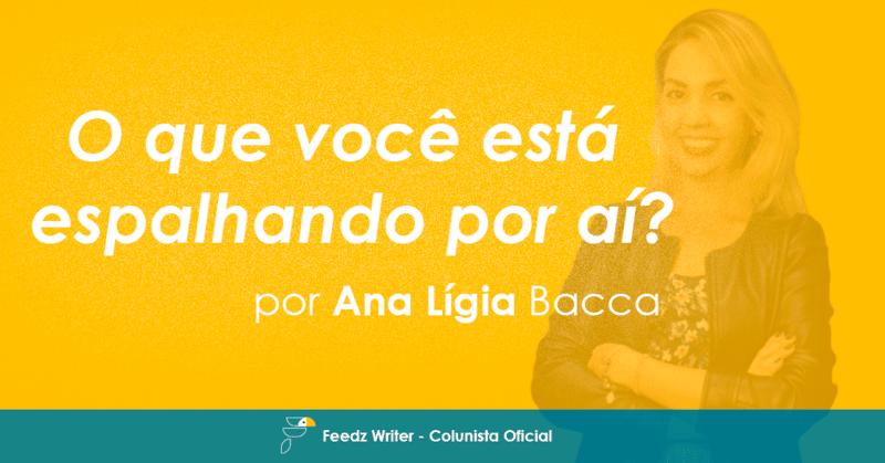 [Feedz Writer] O que você está espalhando por aí? – Por Ana Lígia Bacca