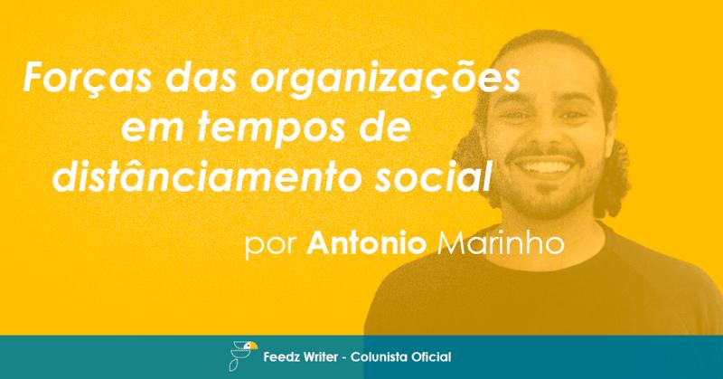 [Feedz Writer] Forças das organizações em tempos de distanciamento social – Por Antonio Marinho