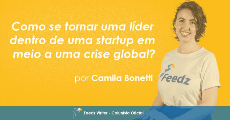 [FeedzWriter] Como se tornar uma líder dentro de uma startup em meio a uma crise global? – Por Camila Bonetti