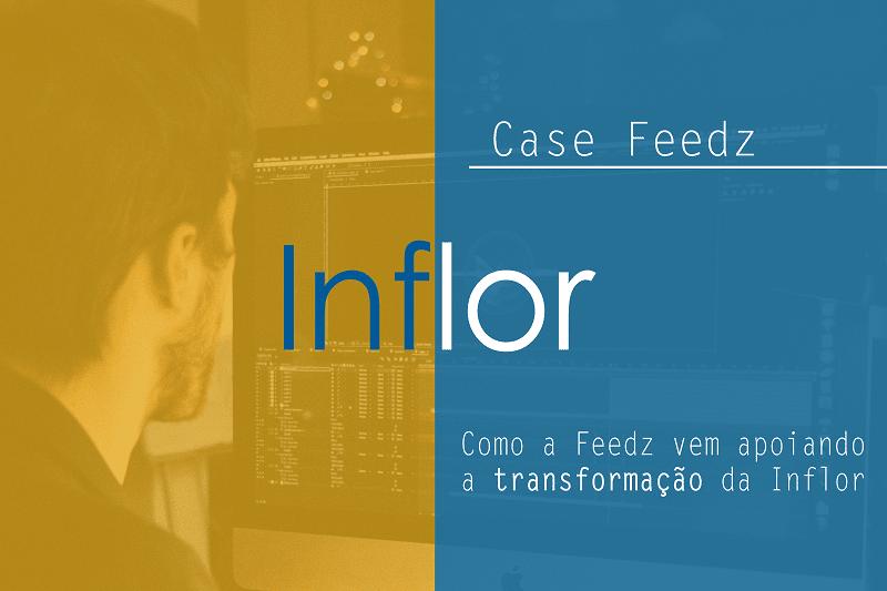 [CaseFeedz] Como a Feedz vem apoiando a transformação da Inflor
